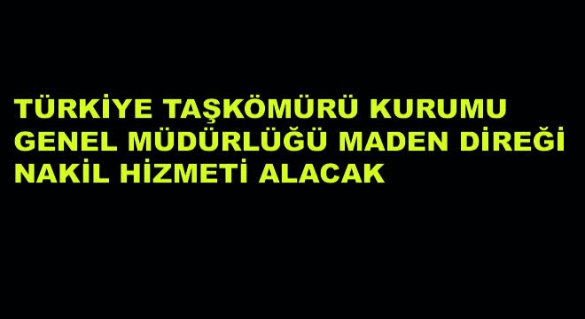 Türkiye Taşkömürü Kurumu Genel Müdürlüğü Maden Direği Nakil Hizmeti Alacak