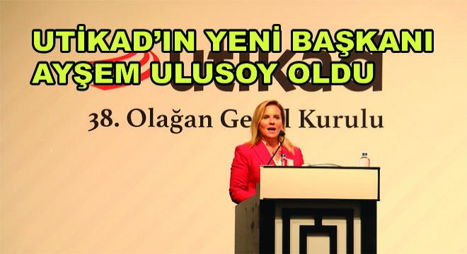 UTİKAD'ın Yeni Başkanı Ayşem Ulusoy Oldu
