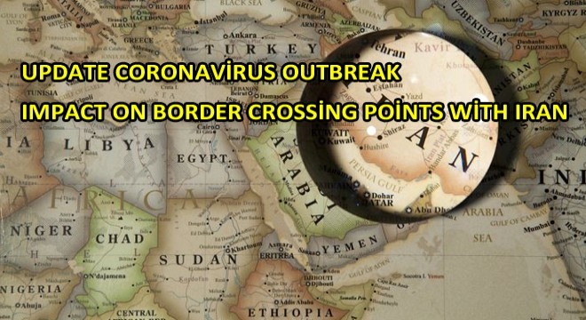 Update Coronavirus Outbreak  Impact On Border Crossing Points With Iran