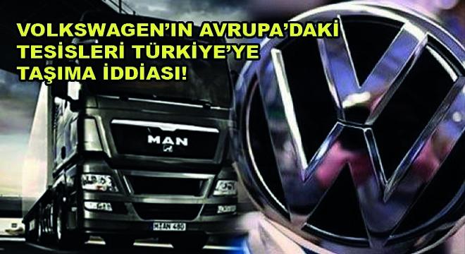 Volkswagen'ın Avrupa'daki MAN Tesislerini Türkiye'ye Taşıyacağı İddiası!