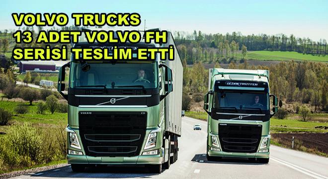 Volvo Trucks 6 Farklı Frigorifik Taşımacılık Şirketine 13 Adet Volvo FH Serisi Teslim Etti