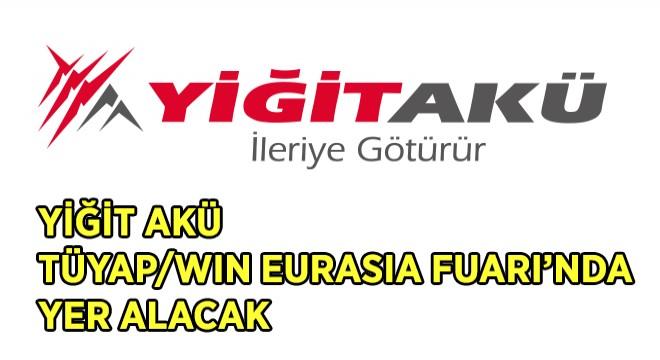 Yiğit Akü Tüyap / Win Eurasia Fuarı'nda Yer Alacak
