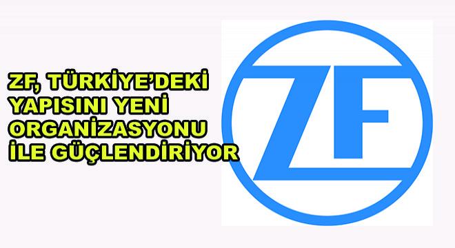 ZF, Türkiye'deki Yapısını Yeni Organizasyonu ile Güçlendiriyor